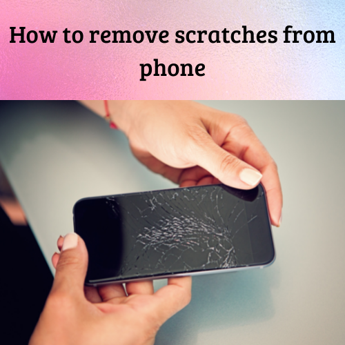 How to remove scratches from phone
