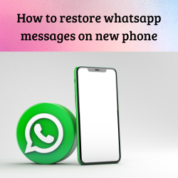 How to restore whatsapp messages on new phone