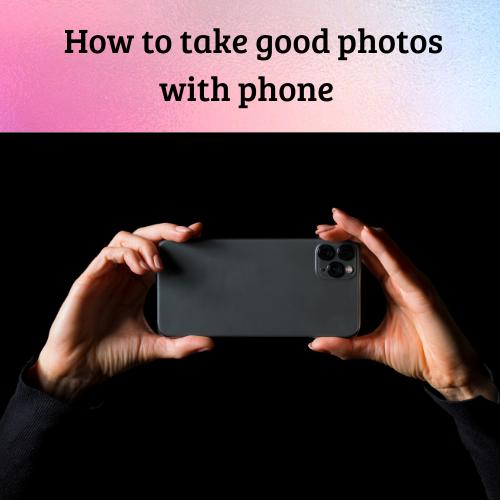 how to take good photo