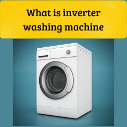 What is inverter washing machine