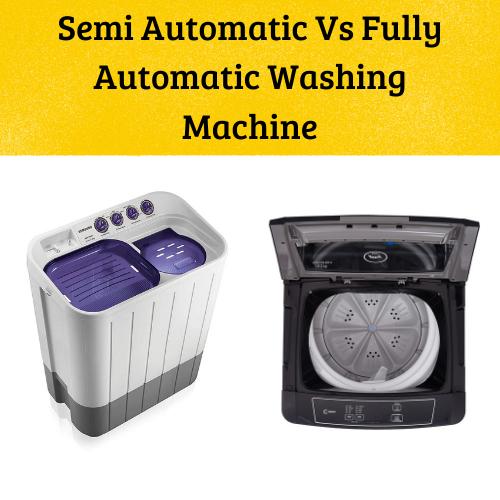 Semi Vs Full Washing Machine