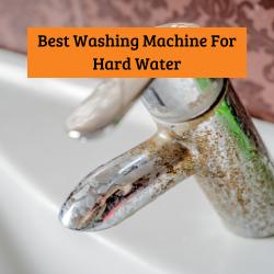 Best washing machine for hard water