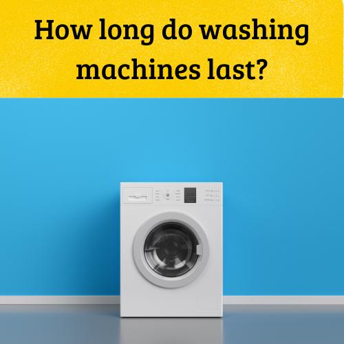 How long do washing machine last
